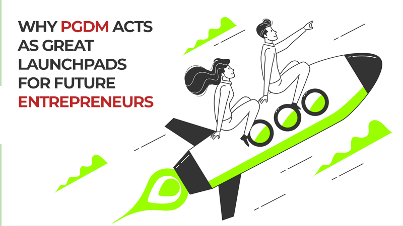 10-solid-reasons-why-PGDM-acts-as-great-Launchpads-for-Future-Entrepreneurs