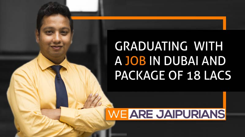 Ayush Mishra of Jaipuria Institute of Management, Noida is graduating with a job in Dubai, offering him a package of 18 lacs. p.a.