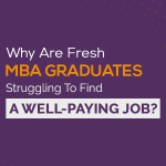 Why Are Fresh MBA Graduates Struggling To Find A Well-Paying Job?