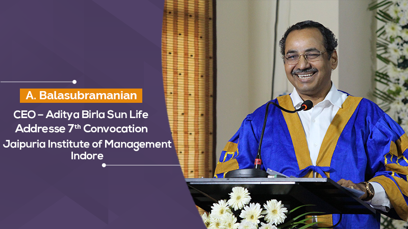 A. Balasubramanian, CEO – Aditya Birla Sun Life AMC Ltd. addresses 7th Convocation at Jaipuria Institute of Management, Indore
