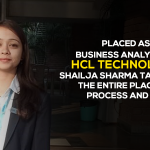 Placed as a Business Analyst with HCL Technologies Shailja Sharma talks about the entire placement process and more