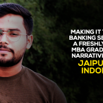 Making it to the Banking sector- a freshly mint MBA graduate's narrative from Jaipuria Indore