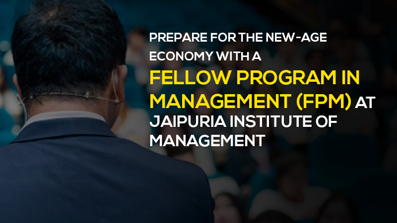 Prepare for the new age economy with a fellow Program In Management (FPM) at Jaipuria Institute of Management