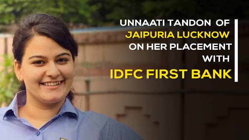 Unnaati Tandon of Jaipuria Lucknow on her placement with IDFC First Bank