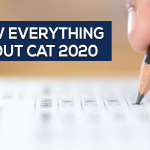 Know everything about CAT 2020: Application Form, Registration Date, Admit Card, Exam Dates, Result