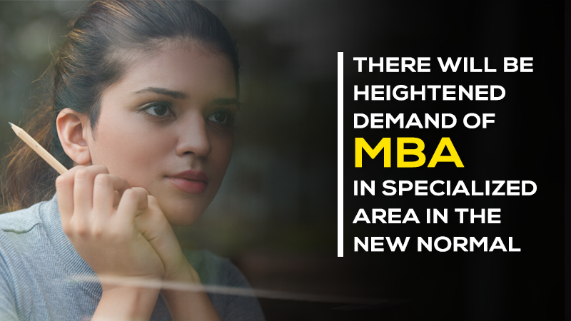 There will be heightened demand of MBA in specialized area in The New Normal
