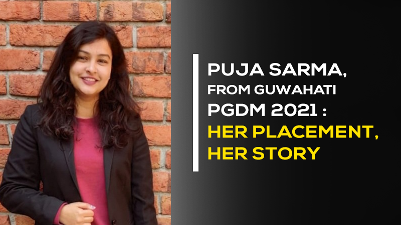 Puja Sarma, Guwahati | PGDM class of 2021 : Her Placement, Her Story